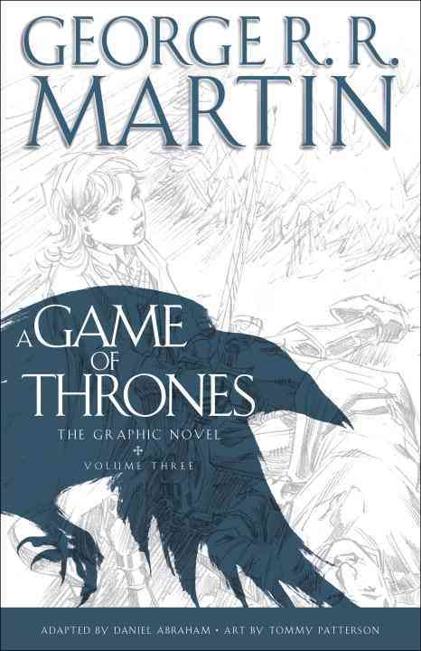 A Game of Thrones: the Graphic Novel 3 By Martin, George R. R./ Abraham, Daniel (ADP)/ Patterson, Tommy (ILT)