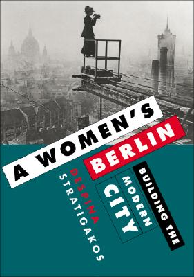 A Women's Berlin By Stratigakos, Despina