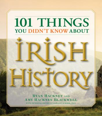 101 Things You Didn't Know About Irish History By Hackney, Ryan/ Blackwell, Amy Hackney/ Kimmer, Garland, Ph.D.